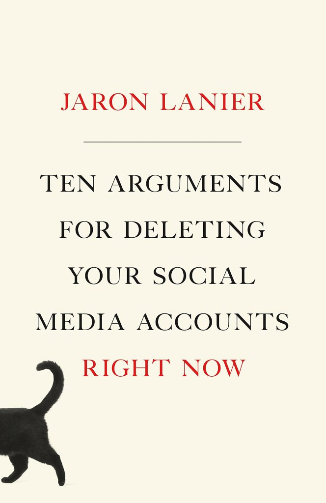 jaron lanier ten arguments for deleting your social media accounts right now