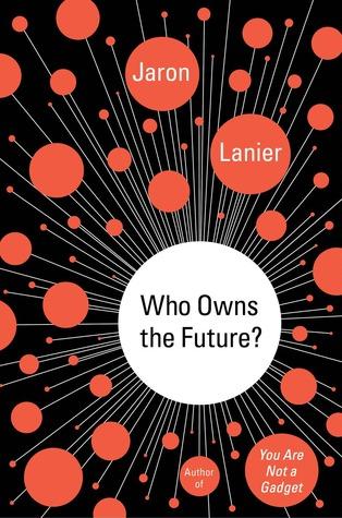 who owns the future jaron lanier